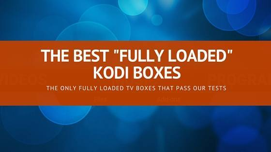 Best Fully Loaded Kodi box