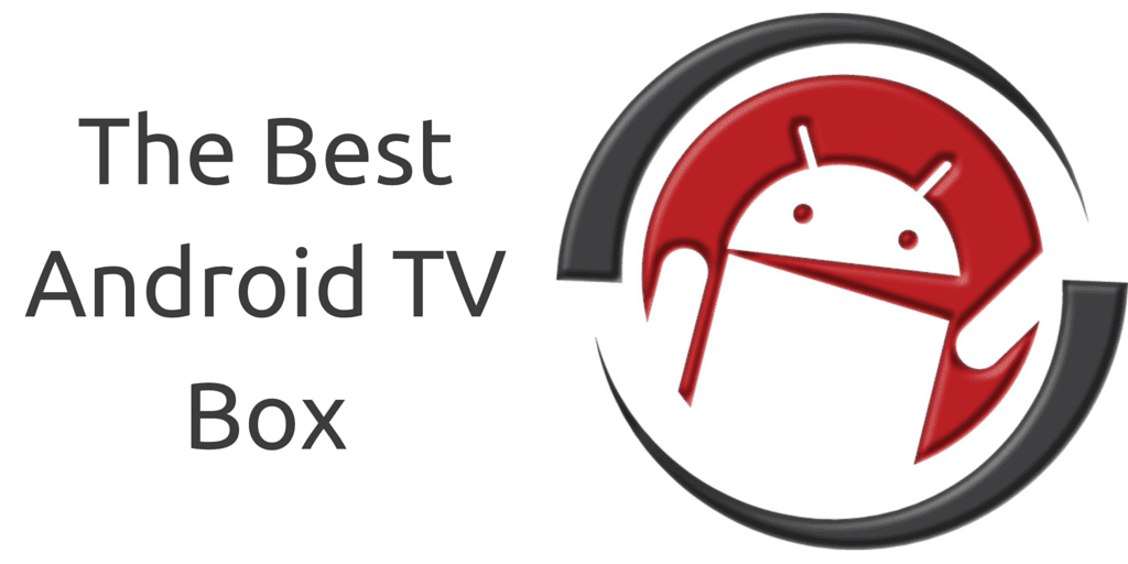 The Best Android Tv Box For 2019 And We Tested Them All