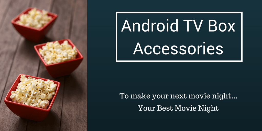 The Android TV box Accessories that I use everyday