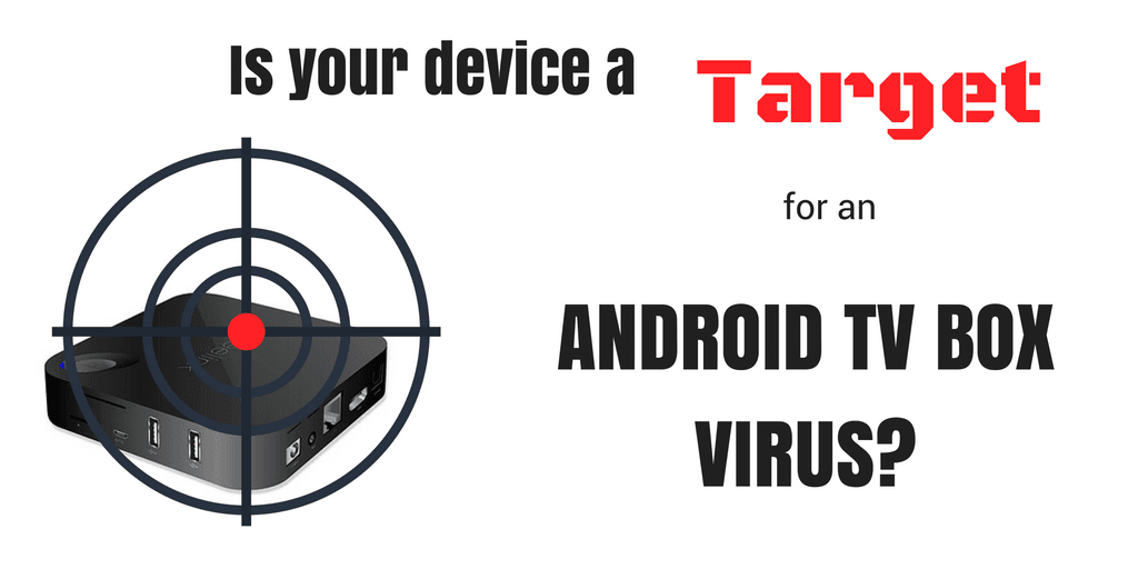 Is your device a target for an Android TV box virus?