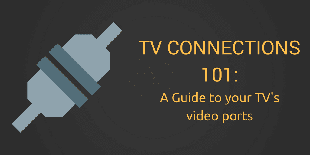 TV Connections 101: TV video connections explained