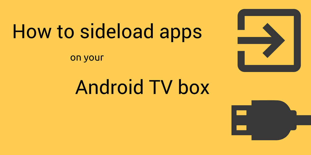 How to sideload apps on your Android TV box