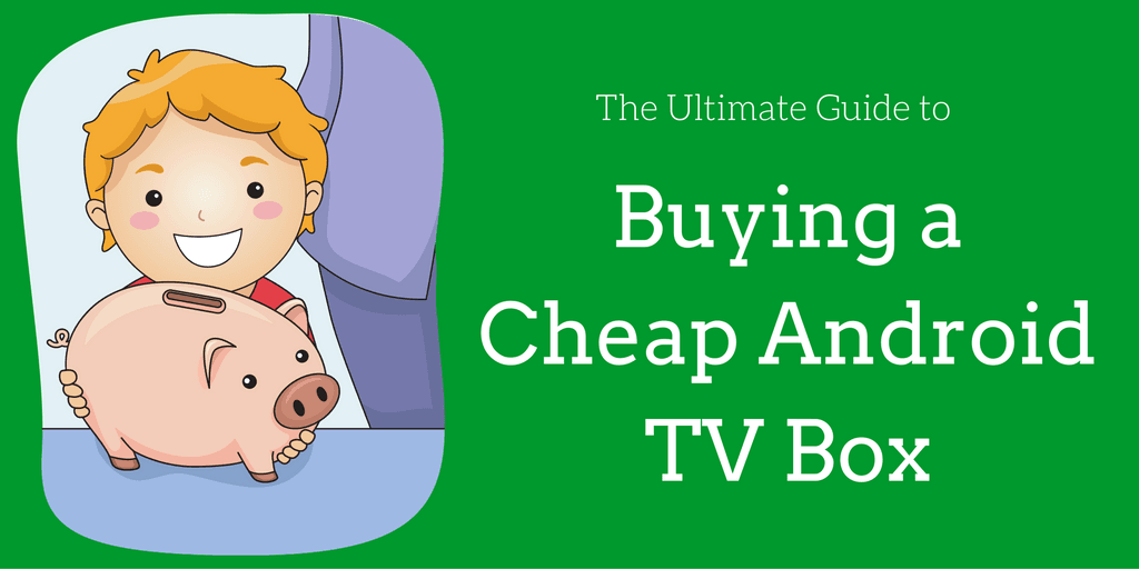 Buying a cheap android TV box