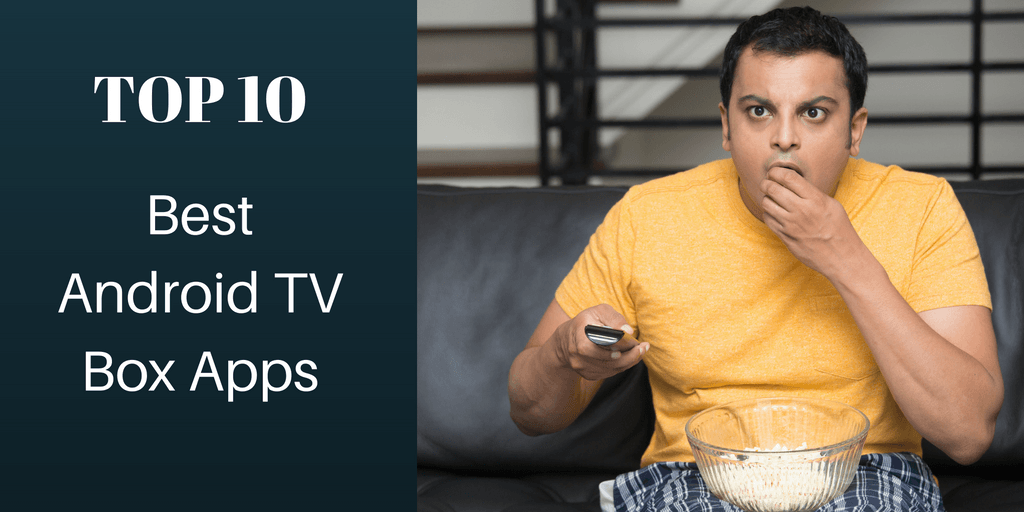 Best Android TV Box apps for your streaming device In 2019
