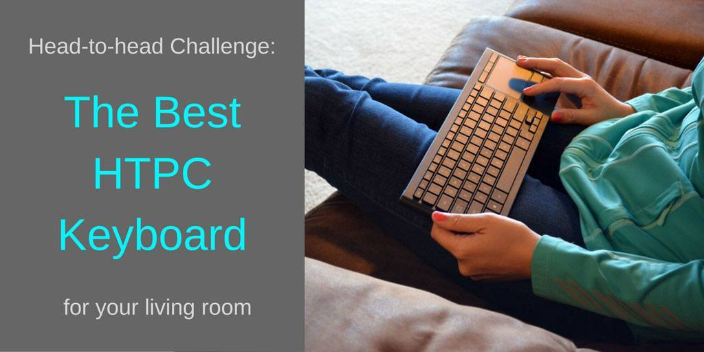 The Best HTPC Keyboard review challenge