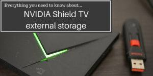 Everything you need to know about NVIDIA Shield TV external storage