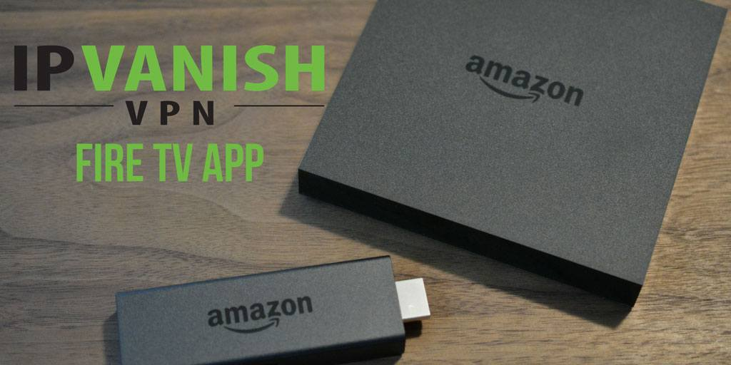 IPVanish Fire TV app