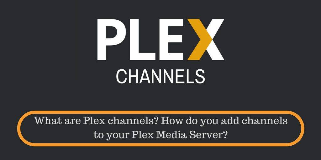 Plex Channels: What are Plex channels? How do you add channels to Plex?