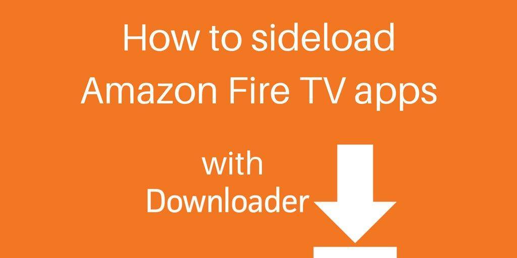 How to sideload Fire TV apps with Downloader