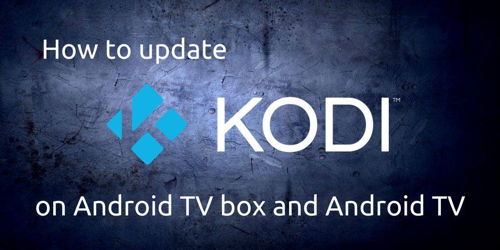 How to update Kodi on Android TV box and Android TV