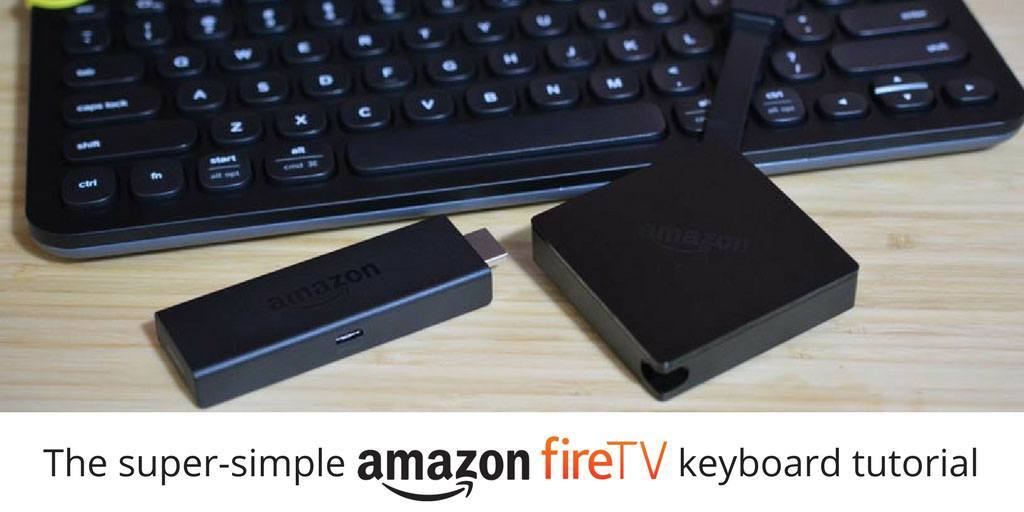The super-simple Amazon Fire TV keyboard tutorial