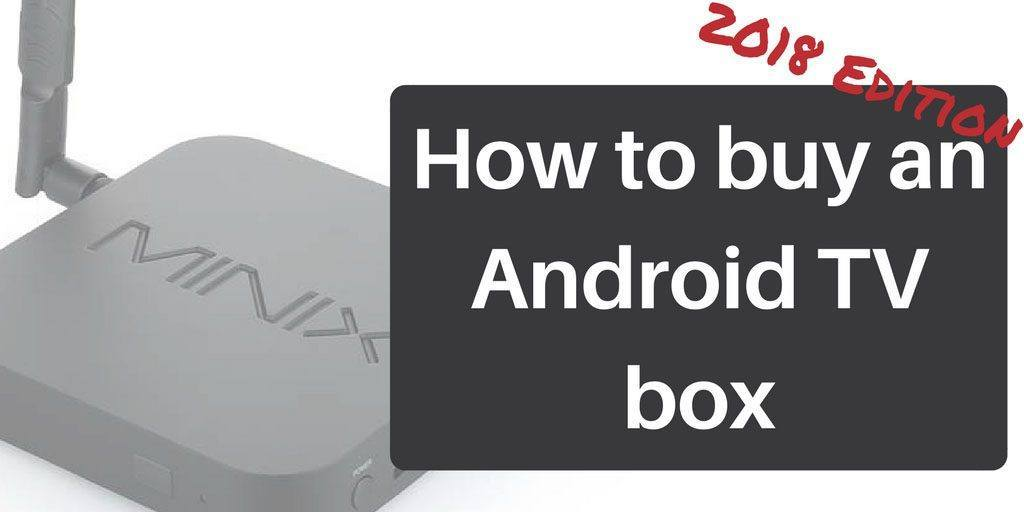 How to buy an Android TV box – 2019 Edition