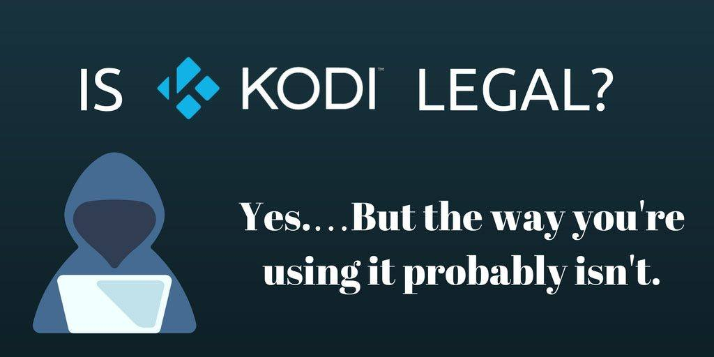 Is Kodi legal? Yes...but the way you're using it probably isn't.