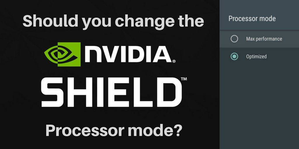 Should you change the NVIDIA Shield TV processor mode? [NVIDIA Hacks & Tweaks]