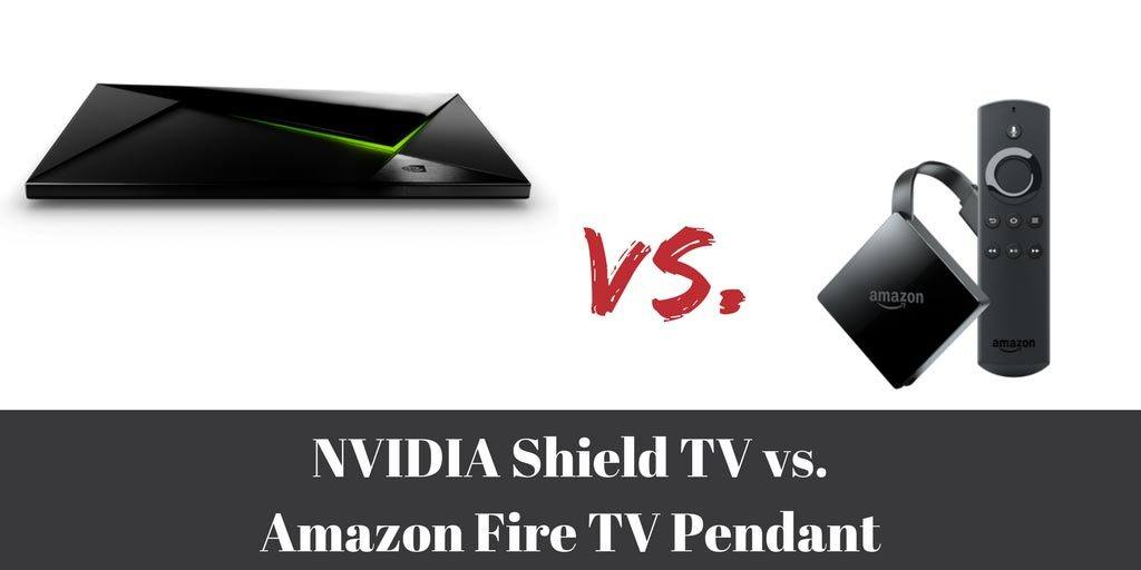 NVIDIA Shield vs Fire TV Pendant: Which is right for you?