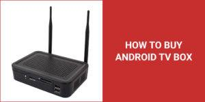 how to buy android tv box