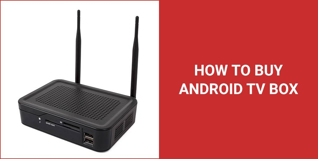 Buying A New Android TV Box? Our Complete Guide