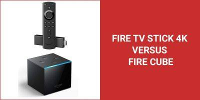 Amazon Fire TV Stick 4K And The Amazon Fire Cube