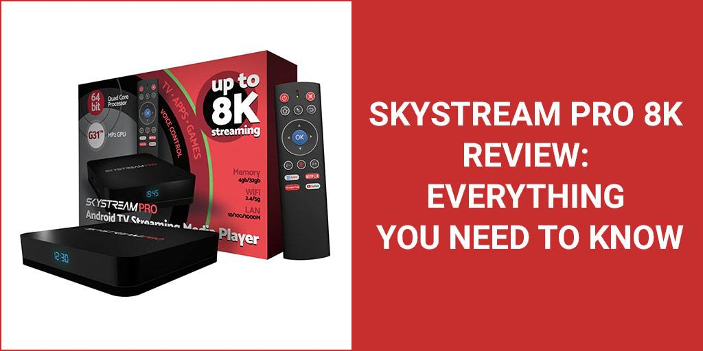 SkyStream Pro 8K Review: Everything You Need To Know