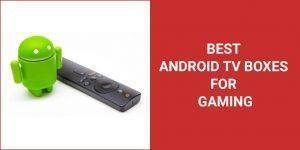best android tv box for gaming