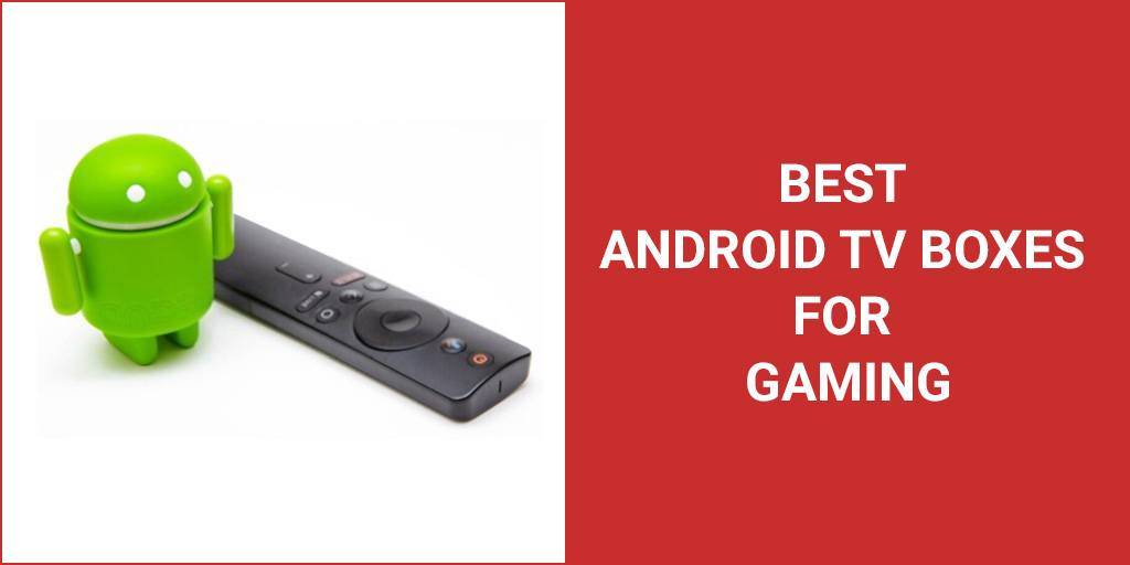 Best Android TV Boxes For Gaming