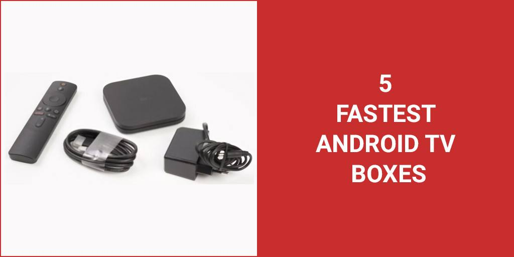 5 Fastest Android TV Boxes