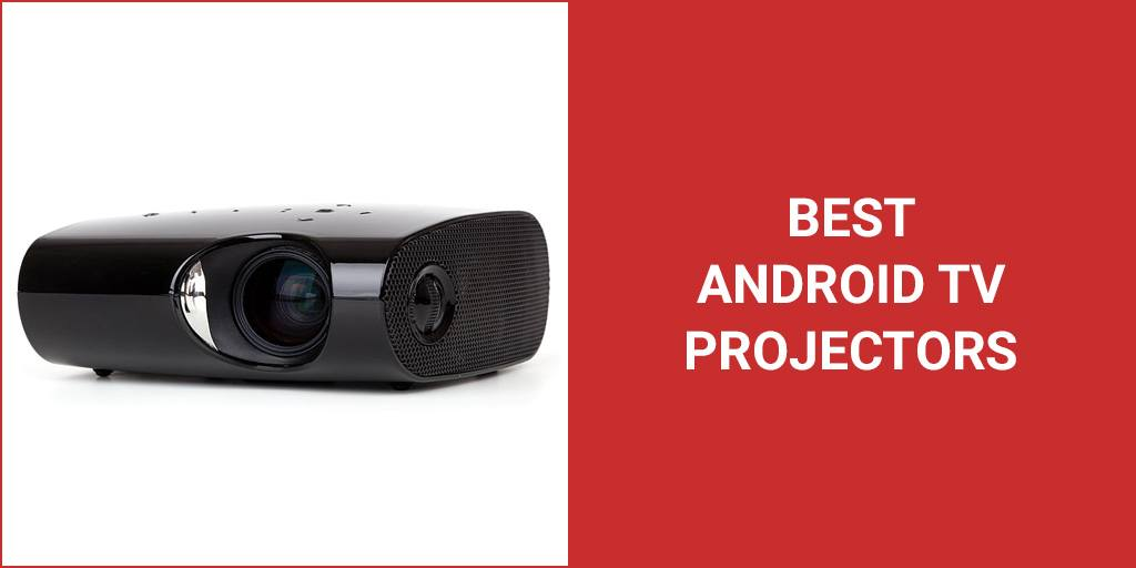3 Best Android TV Projectors