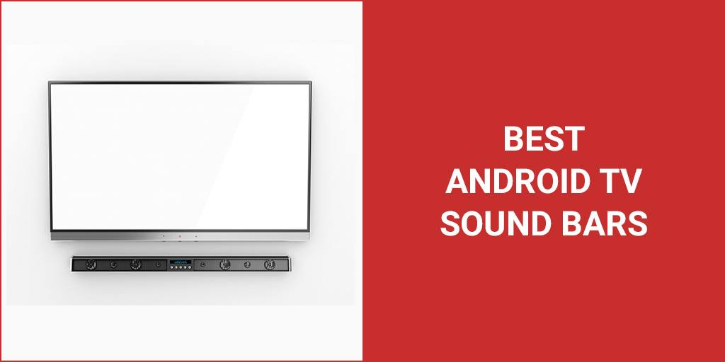 Best Soundbars To Use With Android TV