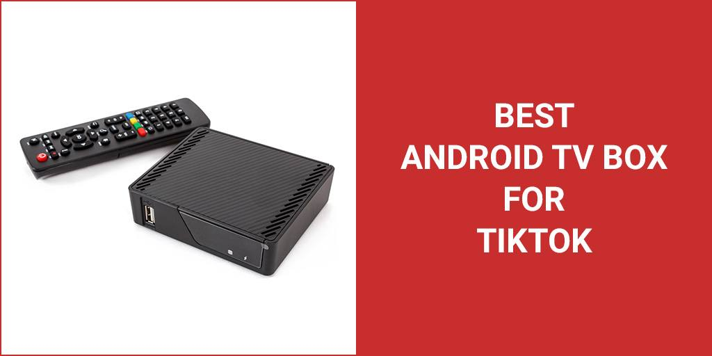 How To Use TikTok On The Best Android TV Boxes