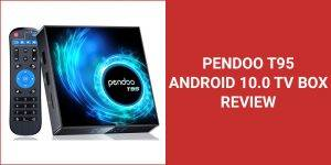 Pendoo T95 Android 10.0 TV Box Review