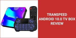 Transpeed Android 10.0 TV Box Review