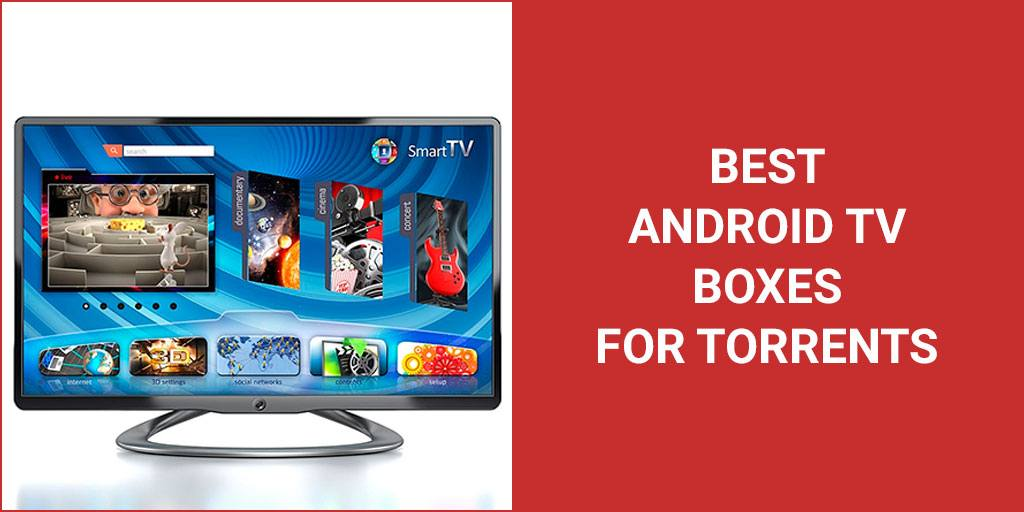 Best Android TV Boxes for Torrents