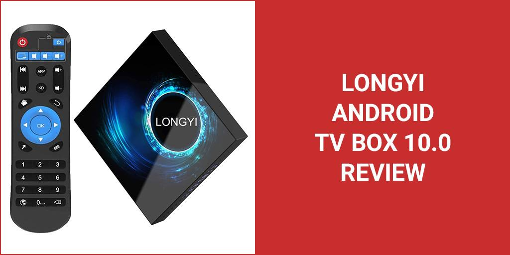 LONGYI Android TV Box 10.0 Review