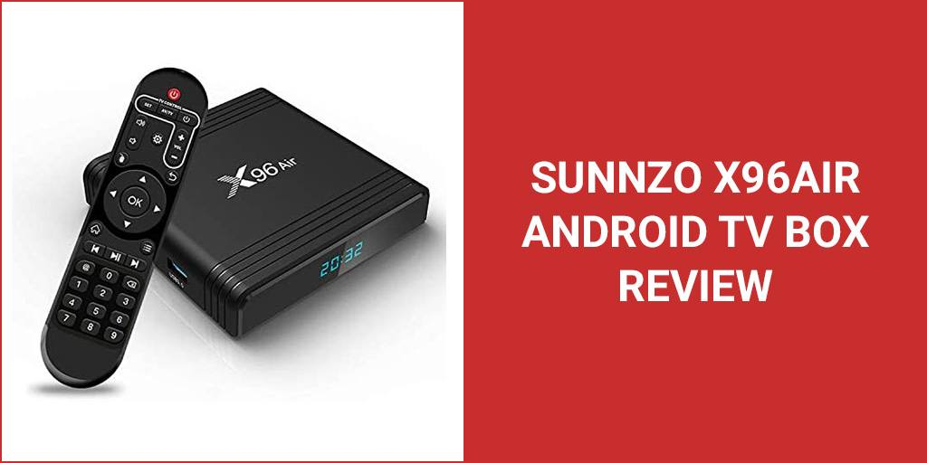 Sunnzo X96Air Android TV Box Review