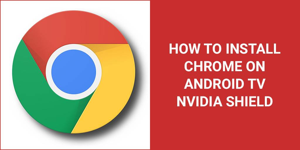 How to install Chrome on Android TV Nvidia Shield